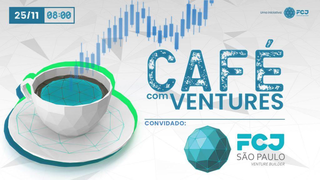 Café com Ventures - Convidado FCJ São Paulo